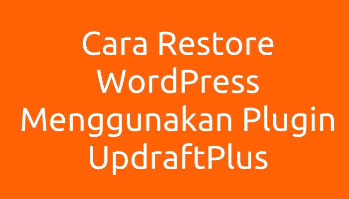 Cara Restore WordPress Menggunakan Plugin UpdraftPlus