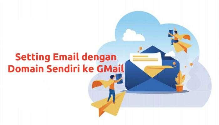 Setting Email dengan Domain Sendiri ke GMail